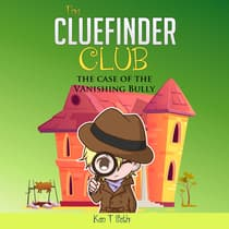 CLUEFINDER CLUB , The: THE CASE OF THE VANISHING BULLY by Ken T Seth audiobook