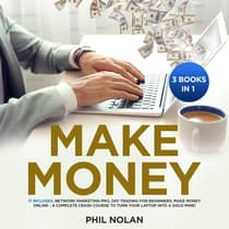 Make Money 3 Books in 1: It includes: Network Marketing Pro, Day Trading for Beginners, Make Money Online - A Complete Crash Course to turn your Laptop into a Gold Mine! by Phil Nolan audiobook