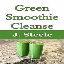 Green Smoothie Cleanse by J. Steele audiobook
