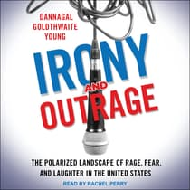 Irony and Outrage by Dannagal Goldthwaite Young audiobook