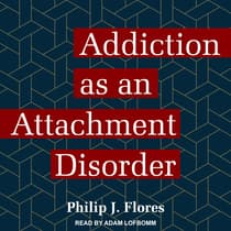 Addiction as an Attachment Disorder by Philip J. Flores audiobook