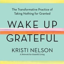 Wake Up Grateful by Kristi Nelson audiobook