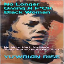 No Longer Giving A F*CK Black Woman: No More Hurt, No More Tears and No More Bull Sh*T by Yu'wrian Rise audiobook