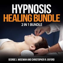 Hypnosis Healing Bundle: 2 in 1 Bundle, Hypnosis, Hypnotherapy by George J. Wiseman and Christopher R. Oxford audiobook