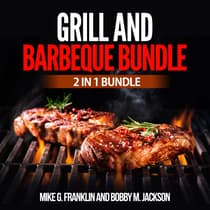 Grill and Barbeque Bundle: 2 in 1 Bundle, How To Grill, Grill by Mike G. Franklin and Bobby M. Jackson audiobook