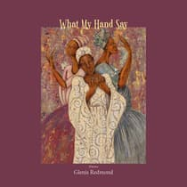 What My Hand Say by Glenis Redmond audiobook