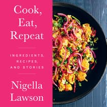 Cook, Eat, Repeat by Nigella Lawson audiobook