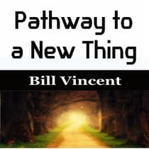 Pathway to a New Thing by Bill Vincent audiobook