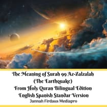 The Meaning of Surah 99 Az-Zalzalah (The Earthquake) From Holy Quran Bilingual Edition English Spanish Standar Version by Jannah Firdaus Mediapro audiobook
