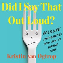 Did I Say That Out Loud? by Kristin van Ogtrop audiobook