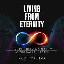 Living from Eternity by Kurt daSilva audiobook