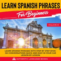 Learn Spanish Phrases For Beginners Volume III by Authentic Language Books audiobook