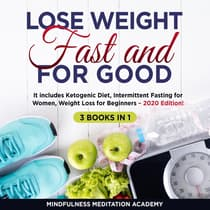 Lose Weight Fast and for Good 3 Books in 1: It includes Ketogenic Diet, Intermittent Fasting for Women, Weight Loss for Beginners – 2020 Edition! by Mindfulness Meditation Academy audiobook