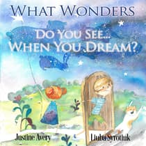 What Wonders Do You See... When You Dream? by Justine Avery audiobook