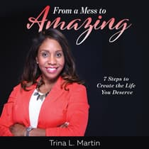 From a Mess to Amazing: 7 Steps to Create the Life You Deserve by Trina L. Martin audiobook