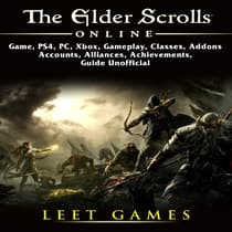 The Elder Scrolls Online Summerset, Xbox One, PC, PS4, Wiki, Gameplay, Classes, Upgrades, Game Guide Unofficial by Leet Games audiobook