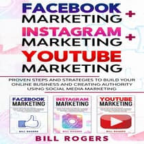 Facebook Marketing + Instagram Marketing + YouTube Marketing by Bill Rogers audiobook