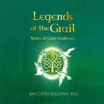 Legends of the Grail by PhD. Ayn Cates Sullivan audiobook