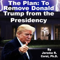 The Plan to Remove Donald Trump from the Presidency by Jerome R. Corsi audiobook