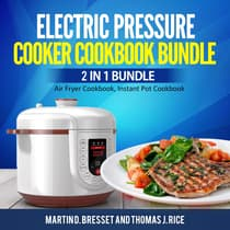 Electric Pressure Cooker Cookbook Bundle: 2 in 1 Bundle, Air Fryer Cookbook, Instant Pot Cookbook by Martin D. Bresset audiobook