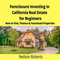 Foreclosure Investing in California Real Estate for Beginners by Neilson Roberts audiobook