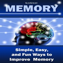 Memory: Simple, Easy, and Fun Ways to Improve Memory by Kam Knight audiobook
