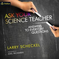 Ask Your Science Teacher: Answers to Everyday Questions by Larry Scheckel audiobook