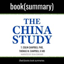 China Study by T. Colin Campbell PhD, Thomas M. Campbell II MD, The - Book Summary by FlashBooks  audiobook