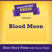 Short Story Press Presents Blood Moon by Carrie Todd audiobook