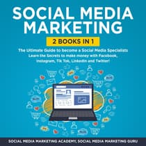 Social Media Marketing 2 Books in 1: The Ultimate Guide to become a Social Media Specialists – Learn the Secrets to make money with Facebook, Instagram, Tik Tok, LinkedIn and Twitter! by Social Media Marketing Academy, Social Media Marketing Guru audiobook