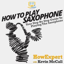 How To Play Saxophone by HowExpert  audiobook