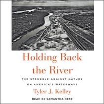 Holding Back the River by Tyler J. Kelley audiobook