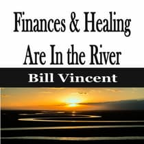 Finances & Healing Are In the River by Bill Vincent audiobook