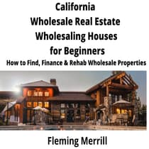 CALIFORNIA  Wholesale Real Estate Wholesaling Houses for Beginners by Fleming Merrill audiobook