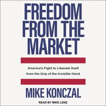 Freedom From the Market by Mike Konczal audiobook