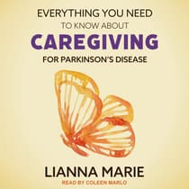 Everything You Need to Know About Caregiving for Parkinson's Disease by Lianna Marie audiobook
