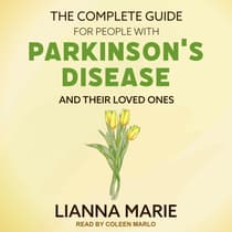 The Complete Guide for People With Parkinson's Disease and Their Loved Ones by Lianna Marie audiobook