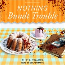 Nothing Bundt Trouble by Ellie Alexander audiobook