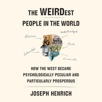 The WEIRDest People in the World by Joseph Henrich audiobook