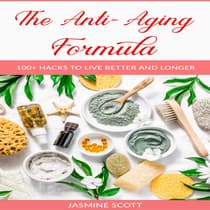 The Anti-Aging Formula: 100+ Hacks to Live Better and Longer by Jasmine Scott audiobook