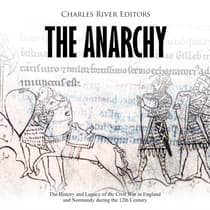 Anarchy, The: The History and Legacy of the Civil War in England and Normandy during the 12th Century by Charles River Editors audiobook