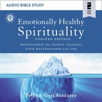 Emotionally Healthy Spirituality: Audio Bible Studies by Peter Scazzero audiobook