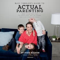 The Busy Toddler's Guide to Actual Parenting  by Susie Allison audiobook
