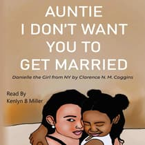 Auntie I Don't Want You To Get Married: Danielle the Girl From New York by Clarence N. M. Coggins audiobook