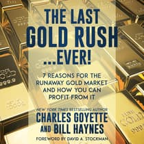The Last Gold Rush…Ever! by Charles Goyette audiobook
