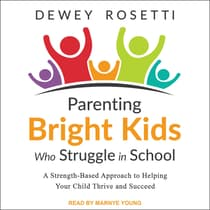 Parenting Bright Kids Who Struggle in School by Dewey Rosetti audiobook