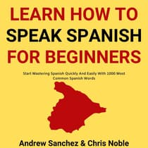 Learn How To Speak Spanish: by Andrew Sanchez audiobook