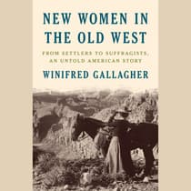 New Women in the Old West by Winifred Gallagher audiobook