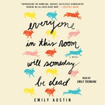 Everyone in This Room Will Someday Be Dead by Emily Austin audiobook