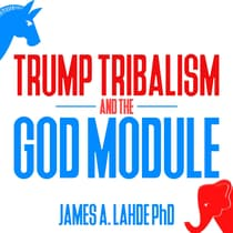 Trump Tribalism and the God Module by James A. Lahde audiobook